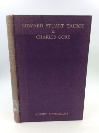 EDWARD STUART TALBOT AND CHARLES GORE: Witnesses to and Interpreters of the Christian Faith in...