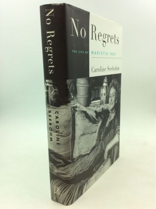 NO REGRETS: the Life of Marietta Tree. Caroline Seebohm