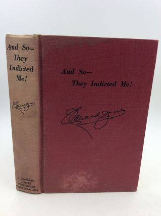 """AND SO - THEY INDICTED ME!"" A Story of New Deal Persecution. J. Edward Jones."