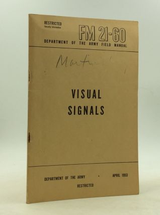 VISUAL SIGNALS: Department of the Army Field Manual FM 21-60. Department of the Army