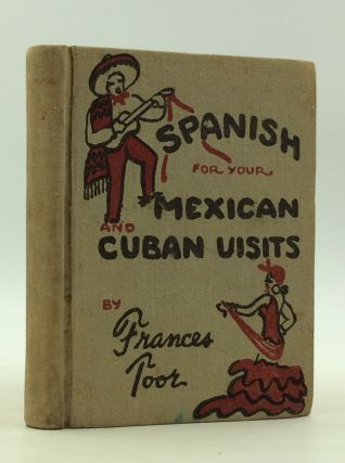 SPANISH FOR YOUR MEXICAN AND CUBAN VISITS. Frances Toor