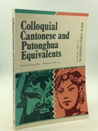 COLLOQUIAL CANTONESE AND PUTONGHUA EQUIVALENTS. Zeng Zifan