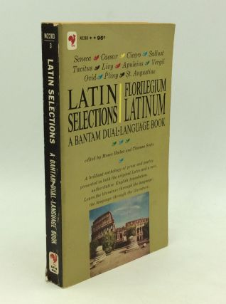 LATIN SELECTIONS/FLORILEGIUM LATINUM: A Bantam Dual-Language Book. Moses Hadas, eds Thomas Suits