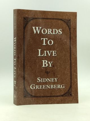WORDS TO LIVE BY: Selected Writings of Rabbi Sidney Greenberg. Sidney Greenberg