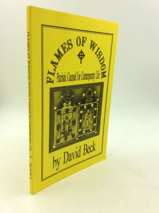 FLAMES OF WISDOM: Patristic Counsels for Contemporary Life. David Beck