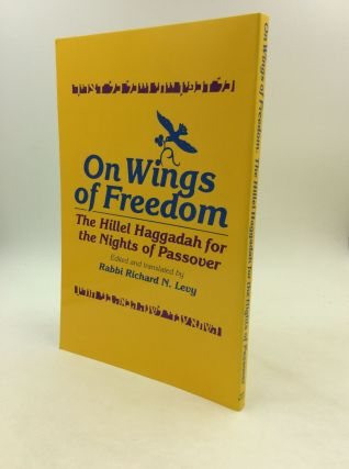 ON WINGS OF FREEDOM: The Hillel Haggadah for the Nights of Passover. ed. Rabbi Richard N. Levy,...