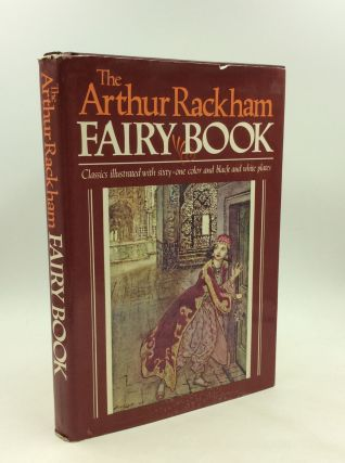 THE ARTHUR RACKHAM FAIRY BOOK: Classics Illustrated with Sixty-one Color & Black-and-white...