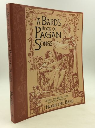 A BARD'S BOOK OF PAGAN SONGS: Stories and Music from the Celtic World. Hugin the Bard