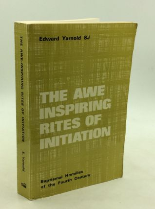 THE AWE-INSPIRING RITES OF INITIATION: Baptismal Homilies of the Fourth Century. Edward Yarnold