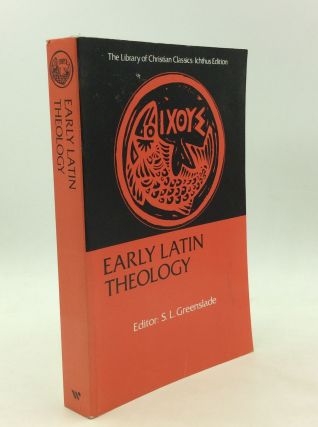 EARLY LATIN THEOLOGY: Selections from Tertullian, Cyprian, Ambrose and Jerome. ed S L. Greenslade