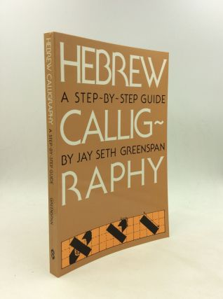HEBREW CALLIGRAPHY: A Step-by-Step Guide. Jay Seth Greenspan