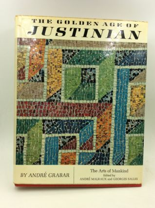 THE GOLDEN AGE OF JUSTINIAN: From the Death of Theodosius to the Rise of Islam. Andre Grabar