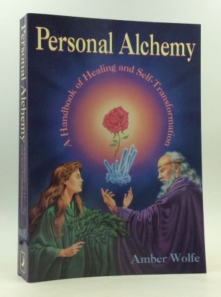 PERSONAL ALCHEMY: A Handbook of Healing and Self-Tranformation. Amber Wolfe