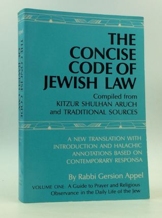 THE CONCISE CODE OF JEWISH LAW: Compiled from Kitzur Shulhan Aruch and Traditional Sources, A New...