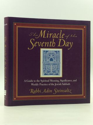 THE MIRACLE OF THE SEVENTH DAY: A Guide to the Spiritual Meaning, Significance, and Weekly...