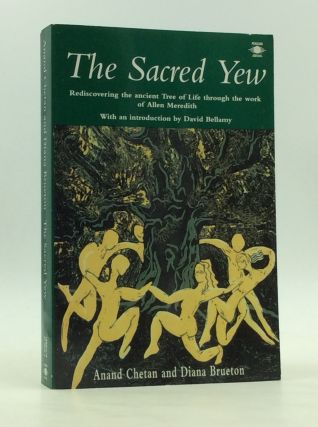 THE SACRED YEW: Rediscovering the Ancient Tree of Life Through the Work of Allen Meredith. Anand...