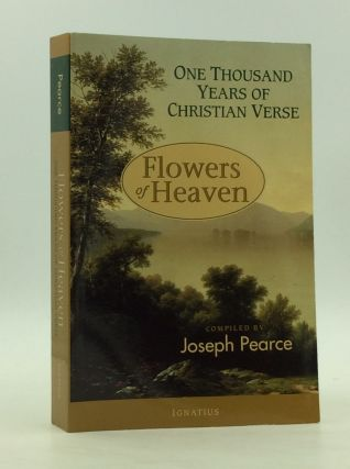 FLOWERS OF HEAVEN: One Thousand Years of Christian Verse. ed Joseph Pearce