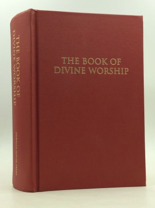THE BOOK OF DIVINE WORSHIP: Elements of the Book of Common Prayer Revised and Adapted According...