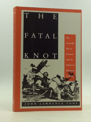 THE FATAL KNOT: The Guerilla War in Navarre and the Defeat of Napoleon in Spain. John Lawrence Tone