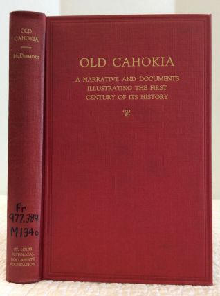 OLD CAHOKIA: A Narrative and Documents Illustrating the First Century of its History. John Francis McDermott.