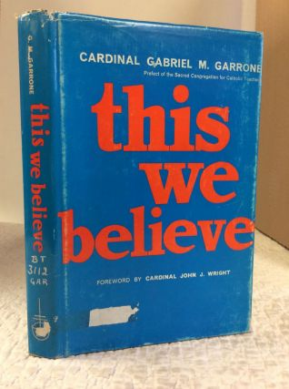THIS WE BELIEVE. Gabriel-Marie Garrone