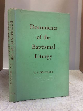 DOCUMENTS OF THE BAPTISMAL LITURGY. E C. Whitaker