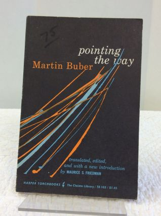 POINTING THE WAY. Translated and Martin Buber, Maurice S. Friedman