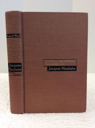 THE SOCIAL AND POLITICAL PHILOSOPHY OF JACQUES MARITAIN: Selected Readings. Joseph W. Evans, Leo...