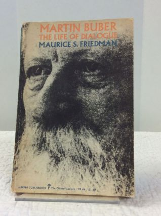mARTIN bUBER: The Life of Dialogue. Maurice S. Friedman