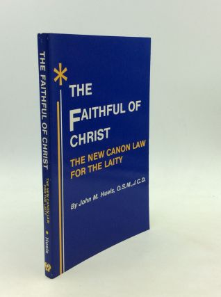 THE FAITHFUL OF CHRIST: The New Canon Law for the Laity. O. S. M. John M. Huels, J. C. D