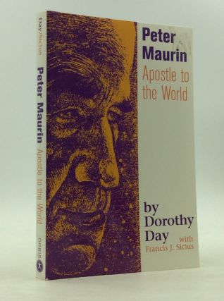 PETER MAURIN: Apostle to the World. Dorothy Day, Francis J. Sicius