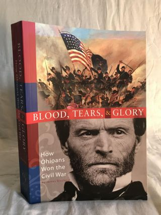 BLOOD, TEARS, & GLORY: How Ohioans Won the Civil War. James Bissland