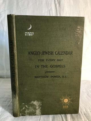 ANGLO-JEWISH CALENDAR FOR EVERY DAY IN THE GOSPELS: Being an Introduction to the Chief Dates in...