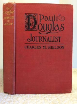 PAUL DOUGLAS - JOURNALIST. Charles M. Sheldon