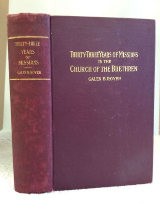 THIRTY-THREE YEARS OF MISSIONS in the Church of the Brethren. Galen B. Royer