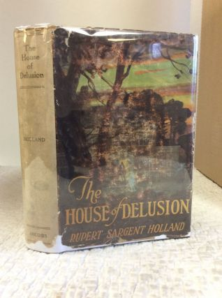 THE HOUSE OF DELUSION. Rupert Sargent Holland