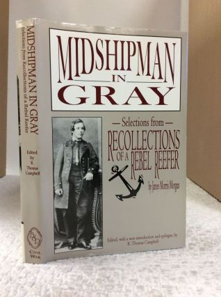 MIDSHIPMAN IN GRAY: Selections from RECOLLECTIONS OF A REBEL REEFER. James Morris Morgan