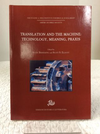 TRANSLATION AND THE MACHINE: Technology, Meaning, Praxis. Steve Berneking, Scott S. Elliott