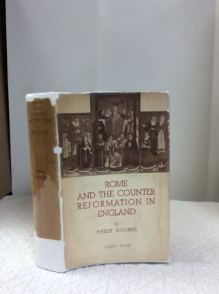 ROME AND THE COUNTER-REFORMATION IN ENGLAND. Philip Hughes