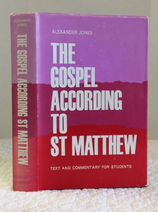 THE GOSPEL ACCORDING TO ST. MATTHEW: A TEXT AND COMMENTARY FOR STUDENTS. Alexander Jones