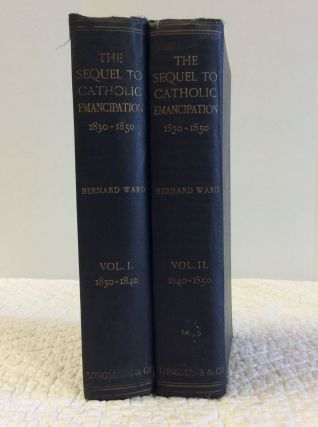 THE SEQUEL TO CATHOLIC EMANCIPATION, VOLS I-II. Bernard Ward