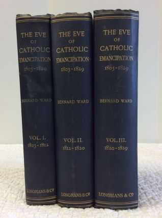 THE EVE OF CATHOLIC EMANCIPATION, VOLS I-III. Bernard Ward.