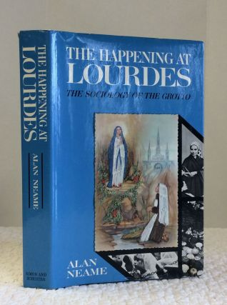 THE HAPPENING AT LOURDES: THE SOCIOLOGY OF THE GROTTO. Alan Neame