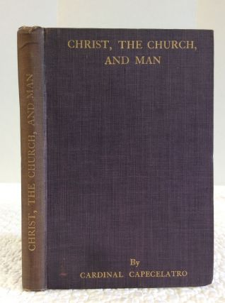 CHRIST, THE CHURCH, AND MAN: AN ESSAY ON NEW METHODS IN ECCLESIASTICAL STUDIES & WORSHIP. Alfonso...