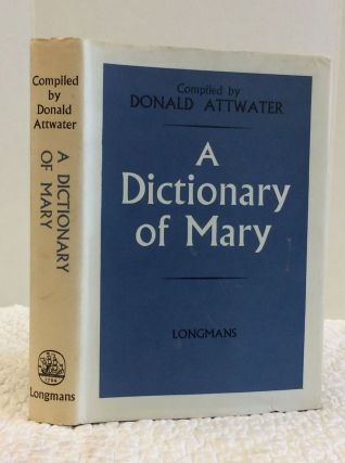 A DICTIONARY OF MARY. Donald Attwater