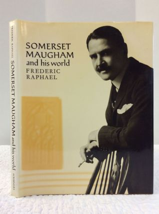 SOMERSET MAUGHAM and His World. Frederic Raphael