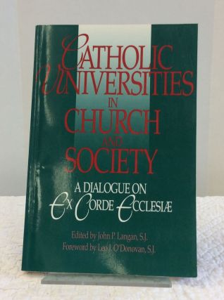 CATHOLIC UNIVERSITIES IN CHURCH AND SOCIETY: A Dialogue on EX CORDE ECCLESIAE. ed John P. Langan