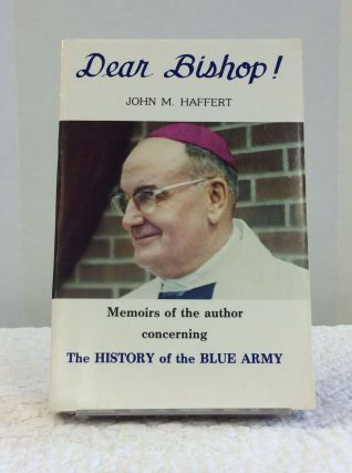 DEAR BISHOP! Memoirs of the Author Concerning the History of the Blue Army. John M. Haffert