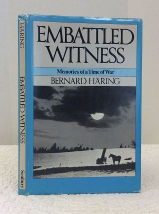 EMBATTLED WITNESS: Memories of a Time of War. Bernard Haring