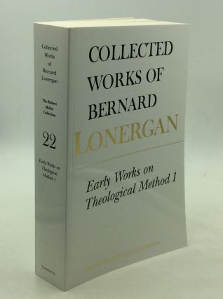 EARLY WORKS ON THEOLOGICAL METHOD 1. Bernard Lonergan